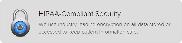 """A message reading """"HIPAA-Compliant Security. We use industry leading encryption on all data stored or accessed to keep patient information safe."""