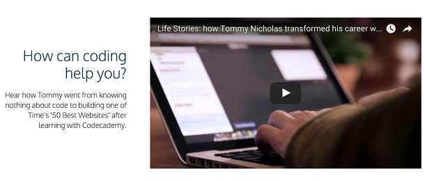 """A screenshot of the Codecademy website shows a video on how Tommy Nicholas transformed his career. He used Codecademy to go from """"knowing nothing about code to building on of Time's 50 Best Websites."""""""