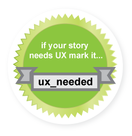 """A round sticker with the words: """"if your story needs UX mark it… ux_needed."""""""