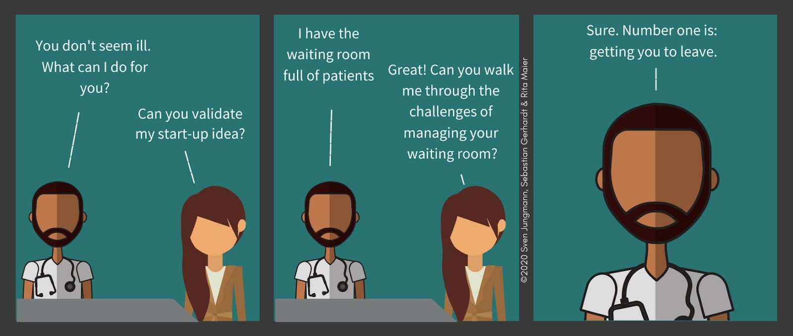 Cartoon strip of a person asking a doctor for advice on how she can start-up her business. However, the doctor says he has a waiting room full of patients, and his first order of his business is to get her to leave.